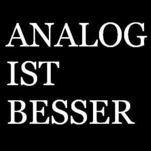 ANALOG IST BESSER