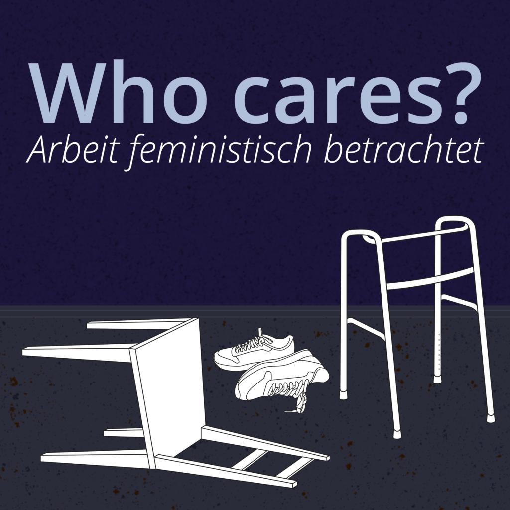 Who cares? Arbeit feministisch betrachtet. Ein gemeinsamer Themenschwerpunkt der Freien Radios Österreich. Di. 26.10. – Fr. 12.11., werktags 10–10h30